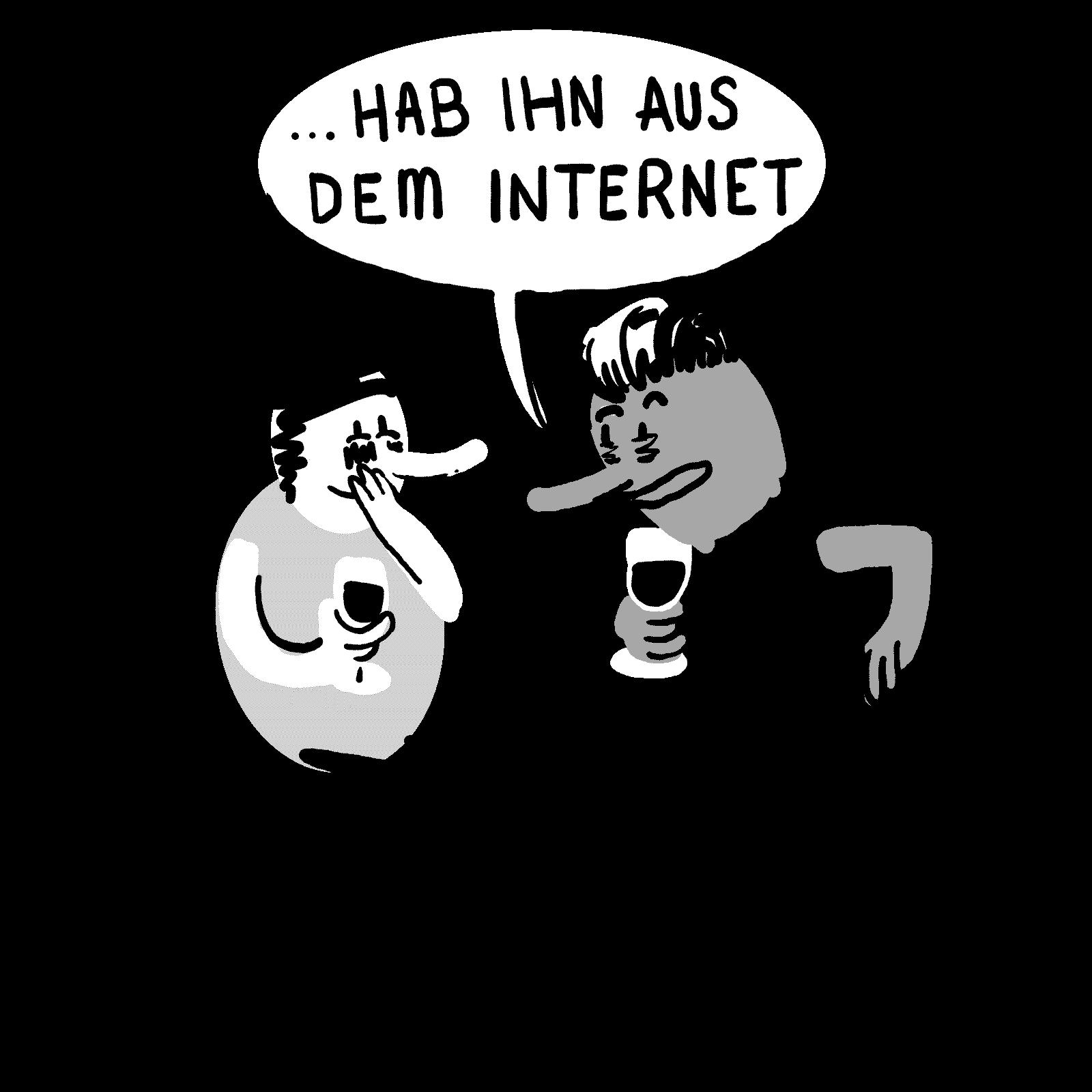 Er sagt: Hab ihn aus dem Internet ...